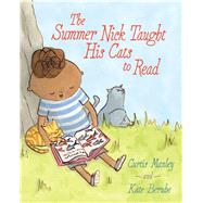 The Summer Nick Taught His Cats to Read by Manley, Curtis; Berube, Kate, 9781481435697