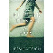 The Future Tense of Joy by Teich, Jessica, 9781580055697