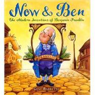 Now & Ben The Modern Inventions of Benjamin Franklin by Barretta, Gene; Barretta, Gene, 9780312535698