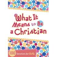 What It Means to Be a Christian 100 Devotions for Girls by Unknown, 9781433685699