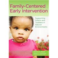 Family-centered Early Intervention: Supporting Infants and Toddlers in Natural Environments by Raver, Sharon A., Ph.D.; Childress, Dana C., 9781598575699