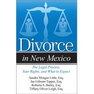 Divorce in New Mexico: The Legal Process, Your Rights, and What to Expect by Batley, Roberta S.; Little, Sandra Morgan; Gilman-tepper, Jan; Leigh, Tiffany Oliver, 9781940495699
