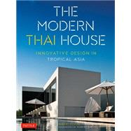 The Modern Thai House: Innovative Design in Tropical Asia by Powell, Robert; Lim Ks, Albert, 9780804845700