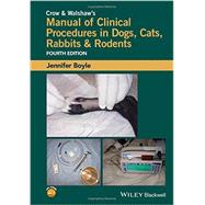 Crow and Walshaw's Manual of Clinical Procedures in Dogs, Cats, Rabbits and Rodents by Boyle, Jennifer E.; Morton, Cynthia Bronson; Fox, Derek; Oerding, Steven, 9781118985700