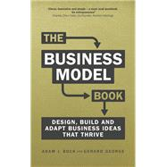The Business Model Book Design, build and adapt business ideas that drive business growth by Bock, Adam J.; George, Gerard, 9781292135700