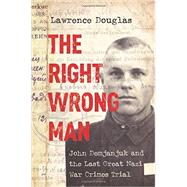 The Right Wrong Man: John Demjanjuk and the Last Great Nazi War Crimes Trial by Douglas, Lawrence, 9780691125701