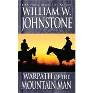 Warpath of the Mountain Man by Johnstone, William W., 9780786025701