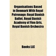 Organisations Based in Denmark With Royal Patronage by , 9781158575701