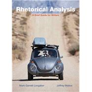 Rhetorical Analysis A Brief Guide for Writers by Longaker, Mark G.; Walker, Jeffrey, 9780205565702