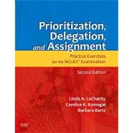 Prioritization, Delegation, and Assignment: Practice Exercises for the NCLEX Examination (Workbook) by LaCharity, Linda A., Ph.D.; Kumagai, Candice K.; Bartz, Barbara; Hansten, Ruth, 9780323065702