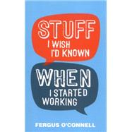 Stuff I Wish I'd Known When I Started Working by O'Connell, Fergus, 9780857085702