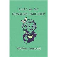 Rules for My Newborn Daughter by Lamond, Walker, 9781250085702