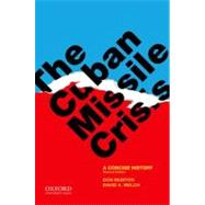 The Cuban Missile Crisis A Concise History by Munton, Don; Welch, David A., 9780199795703