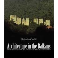 Architecture in the Balkans : From Diocletian to Suleyman the Magnificent, C. 300-1550 by Slobodan Curcic, 9780300115703