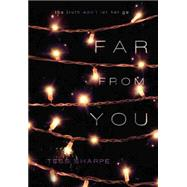 Far From You by Sharpe, Tess, 9781484715703