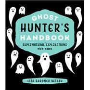 Ghost Hunter's Handbook by Walsh, Liza Gardner, 9781608935703