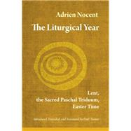 The Liturgical Year: Lent, The Sacred Paschal Triduum, Easter Time by Nocent, Adrian; O'Connell, Matthew J.; Turner, Paul, 9780814635704