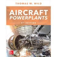 Aircraft Powerplants, Ninth Edition by Wild, Thomas, 9781259835704