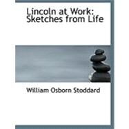 Lincoln at Work : Sketches from Life by Stoddard, William Osborn, 9780554875705