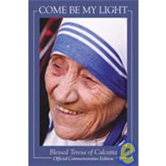 Come Be My Light : In Celebration of the Beatification of Mother Teresa of Calcutta, Beatified October 19, 2003