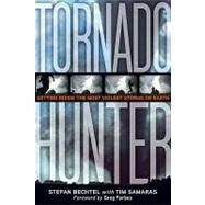 Tornado Hunter : Getting Inside the Most Violent Storms on Earth by BECHTEL, STEFANSAMARAS, TIM, 9781426205705