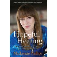 Hopeful Healing Essays for Risking Recovery and Managing Addiction by Phillips, Mackenzie, 9781582705705