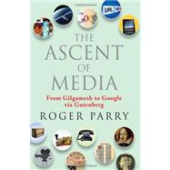 The Ascent of Media: From Gilgamesh to Google Via Gutenberg by Parry, Roger, 9781857885705