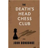 The Death's Head Chess Club A Novel by Donoghue, John, 9780374135706