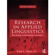 Research in Applied Linguistics: Becoming a Discerning Consumer by Perry, Jr.; Fred L., 9780415885706