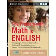 The Problem with Math Is English A Language-Focused Approach to Helping All Students Develop a Deeper Understanding of Mathematics by Molina, Concepcion, 9781118095706