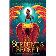 The Serpent's Secret (Kiranmala and the Kingdom Beyond #1) by Dasgupta, Sayantani, 9781338185706