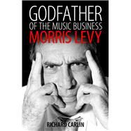 Godfather of the Music Business by Carlin, Richard, 9781496805706