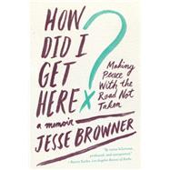 How Did I Get Here? by Browner, Jesse, 9780062275707