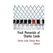 Final Memorials of Charles Lamb by Lamb, Thomas Noon Talfourd Charles, 9780554925707