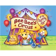 Bee Bee's Circus at the Counting Fair by Reynolds, Jackie, 9780990835707