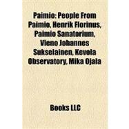 Paimio : People from Paimio, Henrik Florinus, Paimio Sanatorium, Vieno Johannes Sukselainen, Kevola Observatory, Mika Ojala by , 9781158135707
