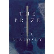 The Prize A Novel by Bialosky, Jill, 9781619025707