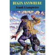 Begin Anywhere by Giampietro, Frank, 9781882295708