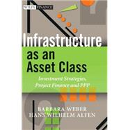 Infrastructure as an Asset Class Investment Strategies, Project Finance and PPP by Weber, Barbara; Alfen, Hans Wilhelm, 9780470685709