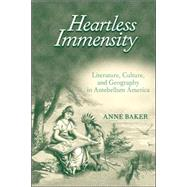 Heartless Immensity: Literature, Culture, And Geography in Antebellum America by Baker, Anne, 9780472115709