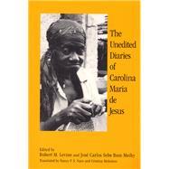 The Unedited Diaries of Carolina Maria De Jesus by De Jesus, Carolina Maria; Levine, Robert M.; Meihy, Jose Carlos Sebe Bom; Naro, Nancy; Mehrten, Cristina, 9780813525709