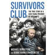Survivors Club The True Story of a Very Young Prisoner of Auschwitz by Bornstein, Michael; Holinstat, Debbie Bornstein, 9780374305710