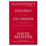 Strategy and the Fat Smoker : Doing What's Obvious but Not Easy by Maister, David, 9780979845710