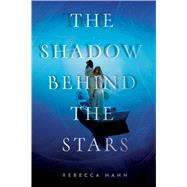 The Shadow Behind the Stars by Hahn, Rebecca, 9781481435710