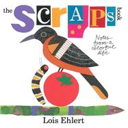 The Scraps Book Notes from a Colorful Life by Ehlert, Lois; Ehlert, Lois, 9781442435711