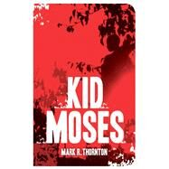 Kid Moses by Thornton, Mark R., 9781628725711