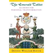 Emerald Tablet : Alchemy of Personal Transformation by Hauck, Dennis William (Author), 9780140195712