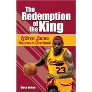 The Redemption of the King LeBron James Returns to Cleveland! by McKee, Vince, 9781578605712