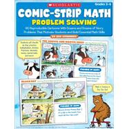 Comic-Strip Math: Problem Solving; 80 Reproducible Cartoons With Dozens and Dozens of Story Problems That Motivate Students and Build Essential Math Skills