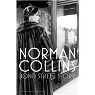 Bond Street Story by Collins, Norman, 9781448215713